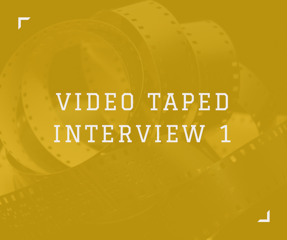 Video Tapped Interview 1